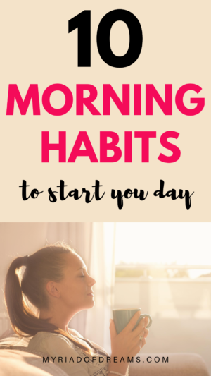 Morning habits to include in your morning routine. Start you morning with positivity and productivity. Wake up early and follow a healthy morning routine. Starting your mornings right not only ensures success but also helps you follow a productive day routine. Self improvement, personal growth, personal development, stress free morning routines, things to do before 8 am, daily habits, healthy habits #habits #dailyhabits #personaldevelopment #personalgrowth #morning #routine